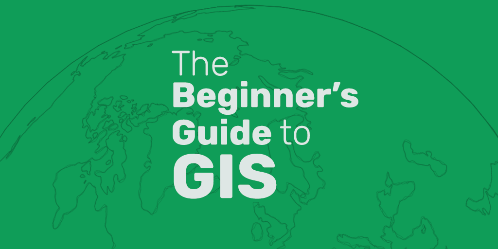The Beginner's Guide to GIS